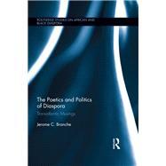The Poetics and Politics of Diaspora: Transatlantic Musings by Branche; Jerome C., 9780415787949