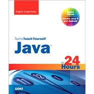 Java in 24 Hours, Sams Teach Yourself (Covering Java 9) by Cadenhead, Rogers, 9780672337949