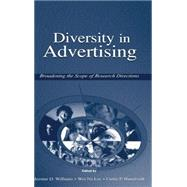 Diversity in Advertising : Broadening the Scope of Research Directions by Williams, Jerome D.; Lee, Wei-Na; Haugtvedt, Curtis P., 9780805847949