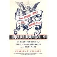 From Bloody Shirt to Full Dinner Pail The Transformation of Politics and Governance in the Gilded Age by Calhoun, Charles W., 9780809047949