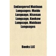 Endangered Maiduan Languages: Maidu Language, Nisenan Language, Konkow Language, Maiduan Languages by , 9781158557950