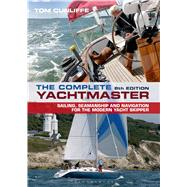 The Complete Yachtmaster Sailing, Seamanship and Navigation for the Modern Yacht Skipper by Cunliffe, Tom, 9781472907950