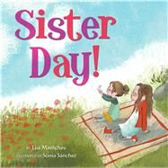 Sister Day! by Mantchev, Lisa; Sanchez, Sonia, 9781481437950