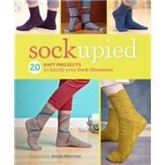 Sockupied: 20 Knit Projects to Satisfy Your Sock Obsession by Merrow, Anne, 9781620337950