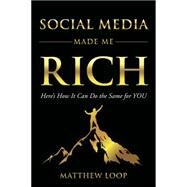 Social Media Made Me Rich by Loop, Matthew, 9781630477950