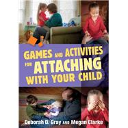 Games and Activities for Attaching With Your Child by Gray, Deborah D.; Clarke, Megan, 9781849057950