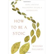 How to Be a Stoic by Pigliucci, Massimo, 9780465097951