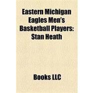 Eastern Michigan Eagles Men's Basketball Players : Stan Heath by , 9781156257951