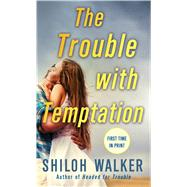 The Trouble With Temptation by Walker, Shiloh, 9781250067951