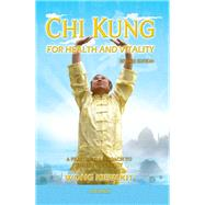 Chi Kung for Health and Vitality: A Practical Approach to the Art of Energy by Wong, Kiew Kit, 9789834087951