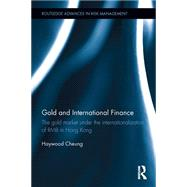 Gold and International Finance: the gold market under the internationalization of RMB in Hong Kong by Cheung, Haywood, 9781138807952