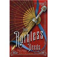 These Ruthless Deeds by Shanker, Tarun; Zekas, Kelly, 9781250127952