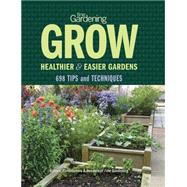 Fine Gardening Grow Healthier & Easier Gardens: 897 Gardening Tips, Techniques, and Smart Solutions by Fine Gardening, 9781627107952