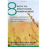 8 Keys to Practicing Mindfulness by Reeds, Manuela Mischke; Rothschild, Babette, 9780393707953