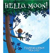 Hello, Moon! by Simon, Francesca; Cort, Ben, 9780545647953