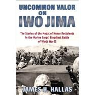 Uncommon Valor on Iwo Jima by Hallas, James H., 9780811717953