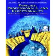 Families, Professionals and Exceptionality : Positive Outcomes Through Partnership and Trust by Turnbull, Ann; Taylor, Ronald L.; Erwin, Elizabeth J.; Soodak, Leslie C., 9780131197954