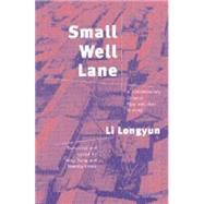 Small Well Lane: A Contemporary Chinese Play and Oral History by Li, Longyun, 9780472067954