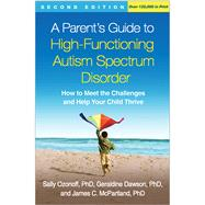 A Parent's Guide to High-Functioning Autism Spectrum Disorder, Second Edition How to Meet the Challenges and Help Your Child Thrive by Ozonoff, Sally; Dawson, Geraldine; McPartland, James C., 9781462517954