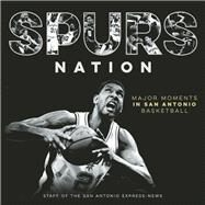 Spurs Nation Major Moments in San Antonio Basketball by Unknown, 9781595347954