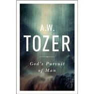 God's Pursuit of Man Tozer's Profound Prequel to The Pursuit of God by Tozer, A. W., 9781600667954
