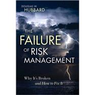 The Failure of Risk Management Why It's Broken and How to Fix It by Hubbard, Douglas W., 9780470387955