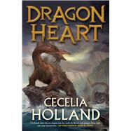Dragon Heart A Fantasy Novel by Holland, Cecelia, 9780765337955