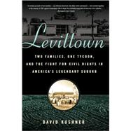 Levittown Two Families, One Tycoon, and the Fight for Civil Rights in America's Legendary Suburb by Kushner, David, 9780802717955
