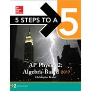 5 Steps to a 5: AP Physics 2: Algebra-Based 2017 by Bruhn, Christopher, 9781259587955