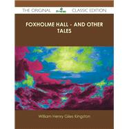 Foxholme Hall: And Other Tales by Kingston, William Henry Giles, 9781486437955