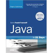 Java in 21 Days, Sams Teach Yourself (Covering Java 9) by Cadenhead, Rogers, 9780672337956