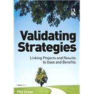 Validating Strategies: Linking Projects and Results to Uses and Benefits by Driver,Phil, 9781138247956