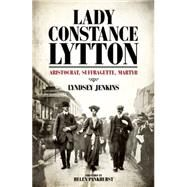 Lady Constance Lytton: Aristocrat, Suffragette, Martyr by Jenkins, Lyndsey, 9781849547956