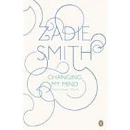 Changing My Mind Occasional Essays by Smith, Zadie, 9780143117957