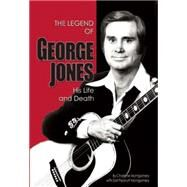 The Legend of George Jones His Life and Death by Montgomery, Charlene; Montgomery, Peanutt, 9781941437957