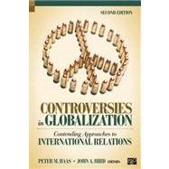 Controversies in Globalization : Contending Approaches to International Relations by Haas, Peter M.; Hird, John A.; Anderson, Kenneth (CON); Appiah, Kwame Anthony (CON); Ayittey, George B. N. (CON), 9781608717958