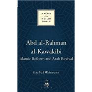 Abd al-Rahman al-Kawakibi Islamic Reform and Arab Revival by Weismann, Itzchak, 9781780747958