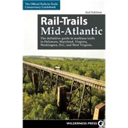 Rail-Trails Mid-Atlantic The definitive guide to multiuse trails in Delaware, Maryland, Virginia, Washington, D.C., and West Virginia by Unknown, 9780899977959