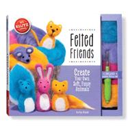 Felted Friends Create your own soft, fuzzy animals by Nichols, Kaitlyn, 9780545647960