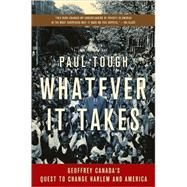 Whatever It Takes : Geoffrey Canada's Quest to Change Harlem and America by Tough, Paul, 9780547247960