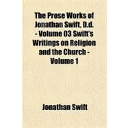 Prose Works of Jonathan Swift, D D - Volume 03 Swift's Writings on Religion and the Church - Volume by Swift, Jonathan, 9781153717960
