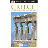 DK Eyewitness Travel Guide: Greece, Athens & the Mainland by DK Publishing, 9781465427960