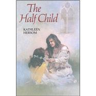 The Half Child by Hersom, Kathleen, 9781534417960