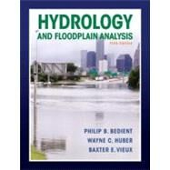 Hydrology and Floodplain Analysis by Bedient, Philip B.; Huber, Wayne C.; Vieux, Baxter E., 9780132567961