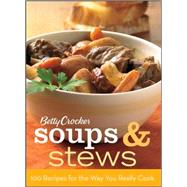 Betty Crocker Soups and Stews : 100 Recipes for the Way You Really Cook by Betty Crocker, 9780470397961