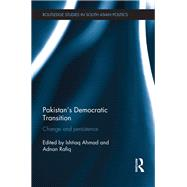 Pakistan's Democratic Transition: Change and Persistence by Ahmad; Ishtiaq, 9781138647961