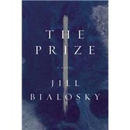 The Prize A Novel by Bialosky, Jill, 9781619027961