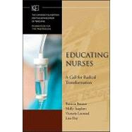 Educating Nurses : A Call for Radical Transformation by Benner, Patricia; Sutphen, Molly; Leonard, Victoria; Day, Lisa; Shulman, Lee S., 9780470457962