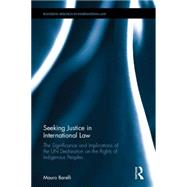Seeking Justice in International Law: The Significance and Implications of the UN Declaration on the Rights of Indigenous Peoples by Barelli; Mauro, 9781138017962
