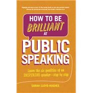How to Be Brilliant at Public Speaking 2e Learn the six qualities of an inspiring speaker - step by step by Lloyd-Hughes, Sarah, 9781292087962